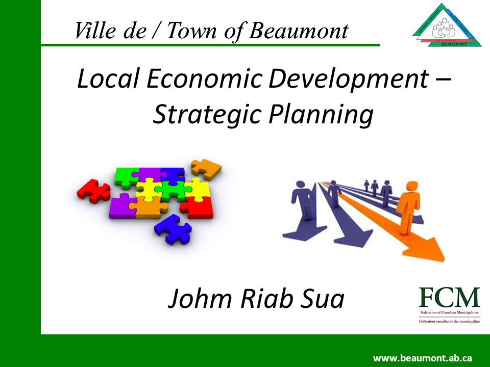 Ville de / Town of Beaumont www.beaumont.ab.ca Ville de / Town of Beaumont www.beaumont.ab.ca Johm Riab Sua Local Economic Development – Strategic Planning