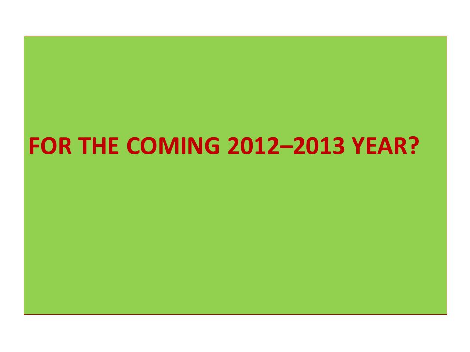 FOR THE COMING 2012–2013 YEAR