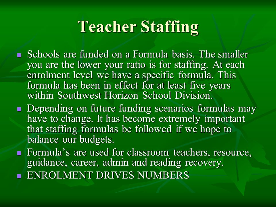 Teacher Staffing Schools are funded on a Formula basis.