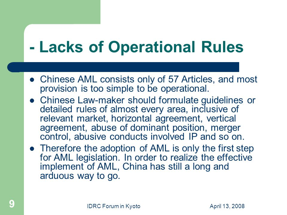IDRC Forum in KyotoApril 13, 2008 9 - Lacks of Operational Rules Chinese AML consists only of 57 Articles, and most provision is too simple to be operational.