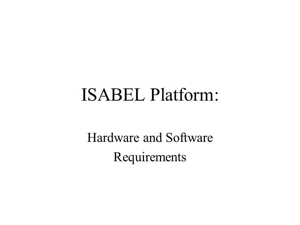 ISABEL Platform: Hardware and Software Requirements