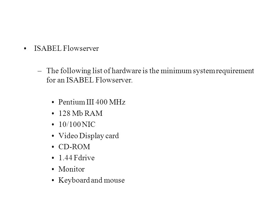 ISABEL Flowserver –The following list of hardware is the minimum system requirement for an ISABEL Flowserver.