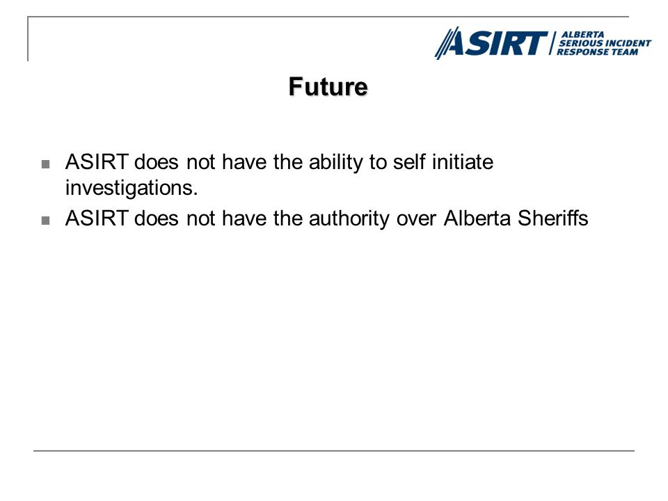 ASIRT does not have the ability to self initiate investigations.