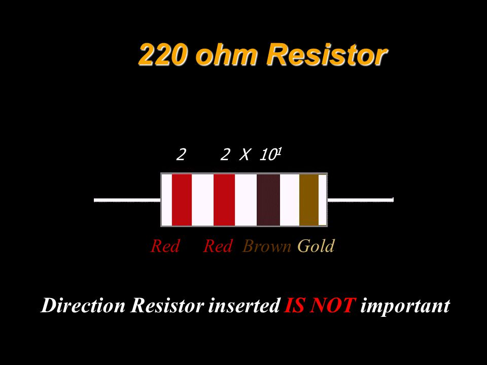 220 ohm Resistor Red Red Brown Gold 2 2 X 10 1 Direction Resistor inserted IS NOT important