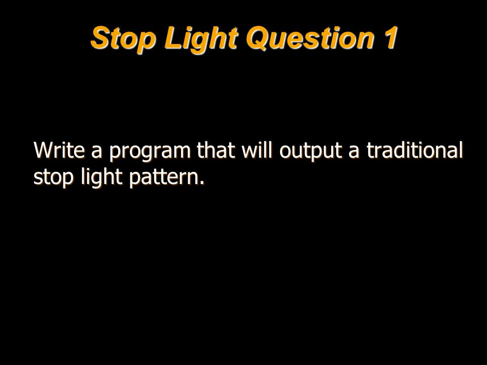 Stop Light Question 1 Write a program that will output a traditional stop light pattern.
