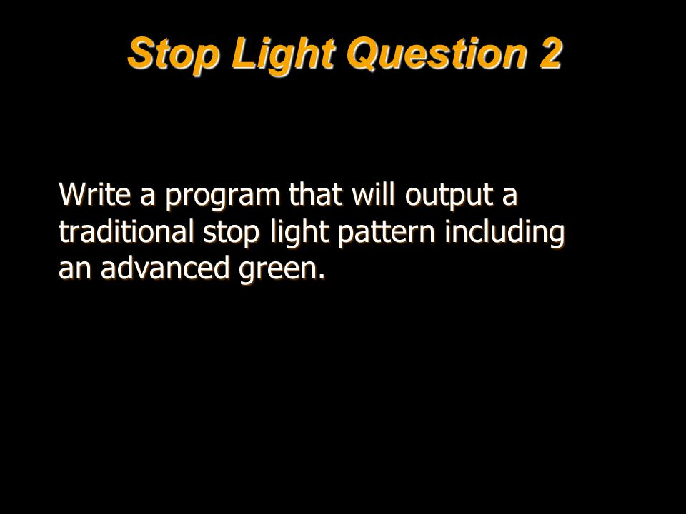 Stop Light Question 2 Write a program that will output a traditional stop light pattern including an advanced green.