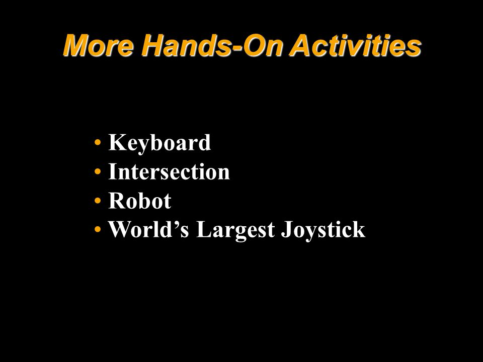 More Hands-On Activities Keyboard Intersection Robot World's Largest Joystick