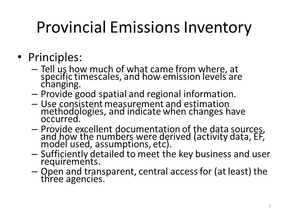 Provincial Emissions Inventory Principles: – Tell us how much of what came from where, at specific timescales, and how emission levels are changing.