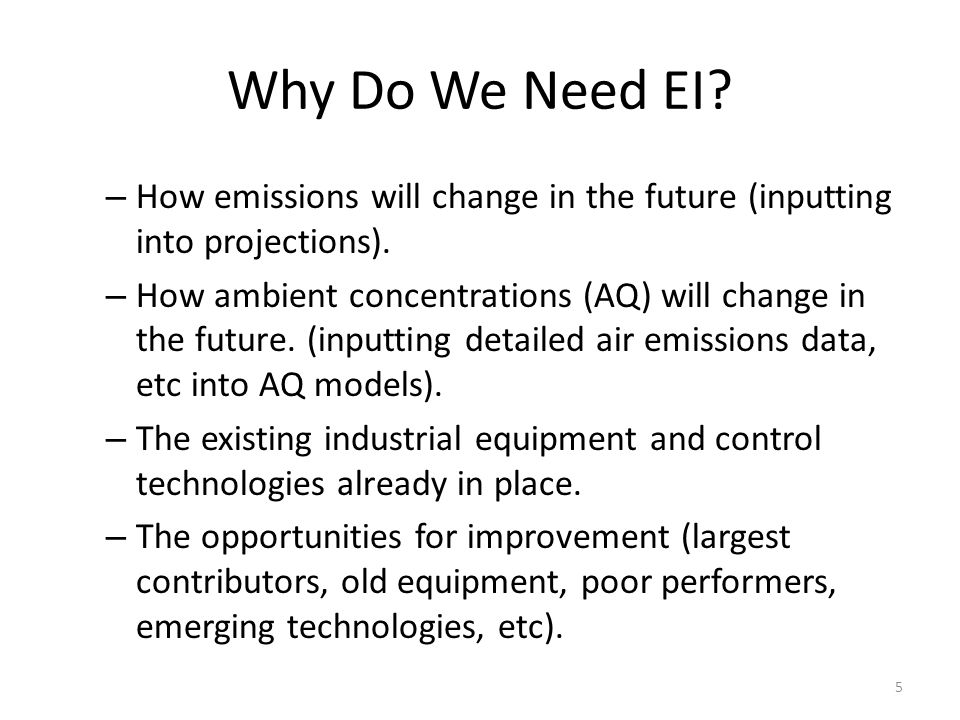 Why Do We Need EI. – How emissions will change in the future (inputting into projections).