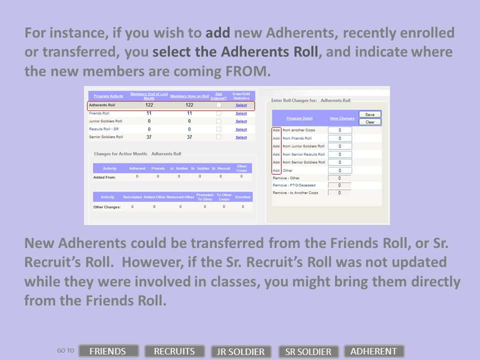 GO TO For instance, if you wish to add new Adherents, recently enrolled or transferred, you select the Adherents Roll, and indicate where the new members are coming FROM.