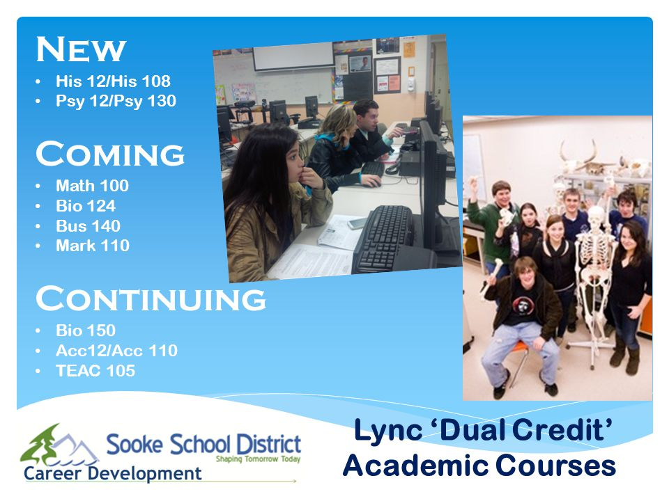 Lync 'Dual Credit' Academic Courses New His 12/His 108 Psy 12/Psy 130 Coming Math 100 Bio 124 Bus 140 Mark 110 Continuing Bio 150 Acc12/Acc 110 TEAC 105