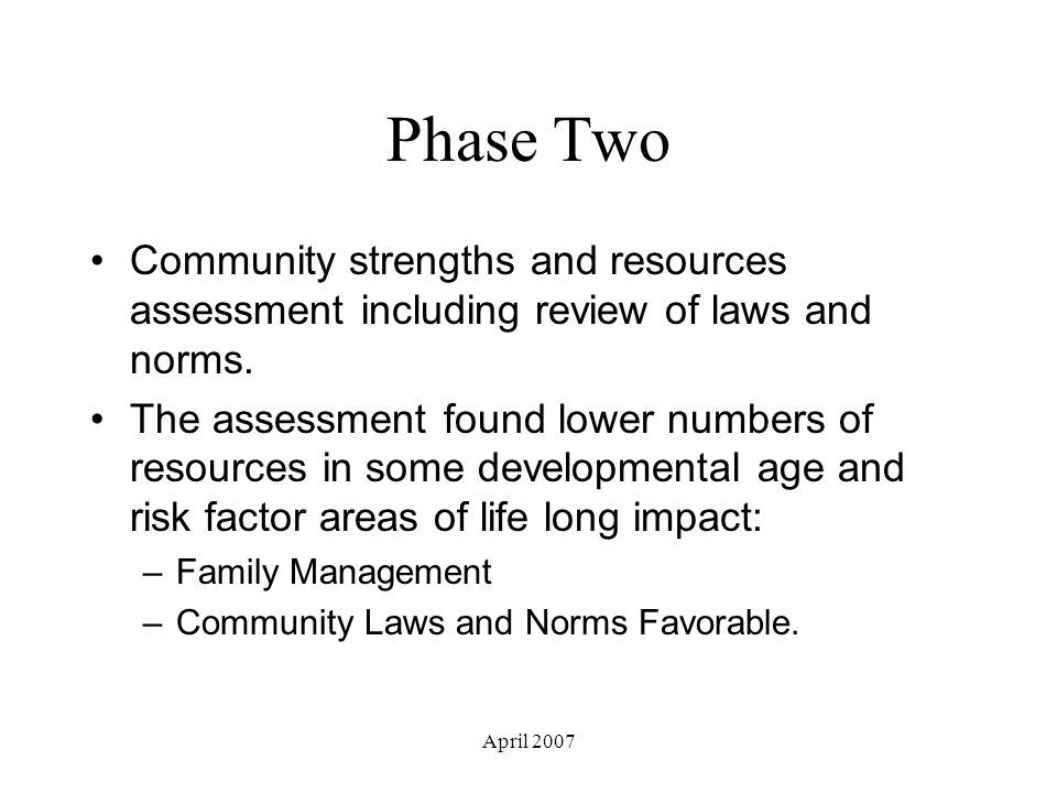 April 2007 Phase Two Community strengths and resources assessment including review of laws and norms.