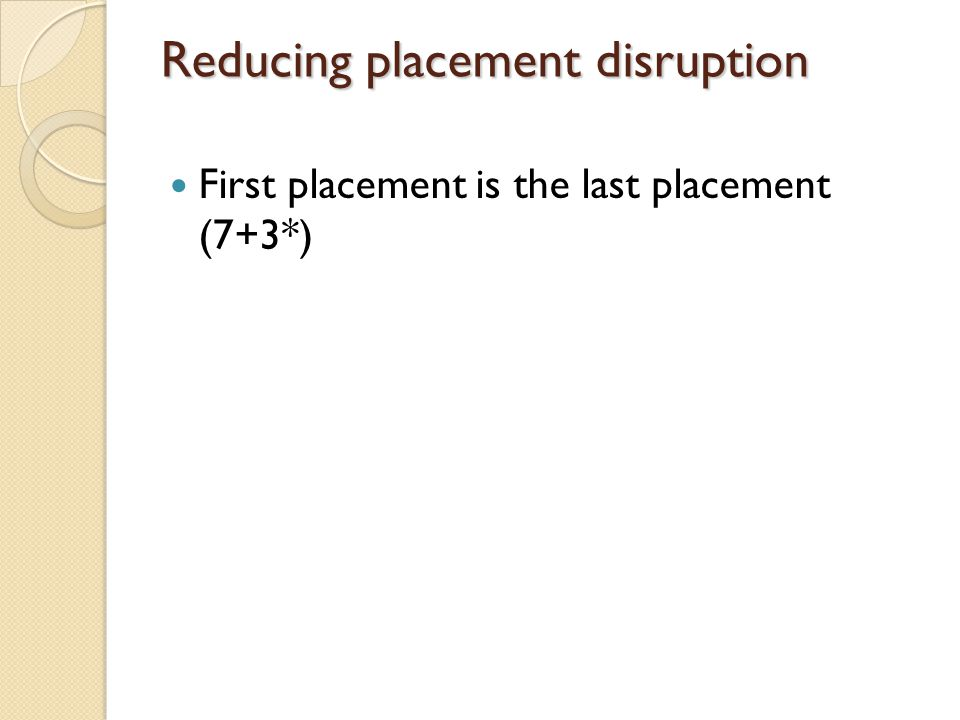 Reducing placement disruption First placement is the last placement (7+3*)