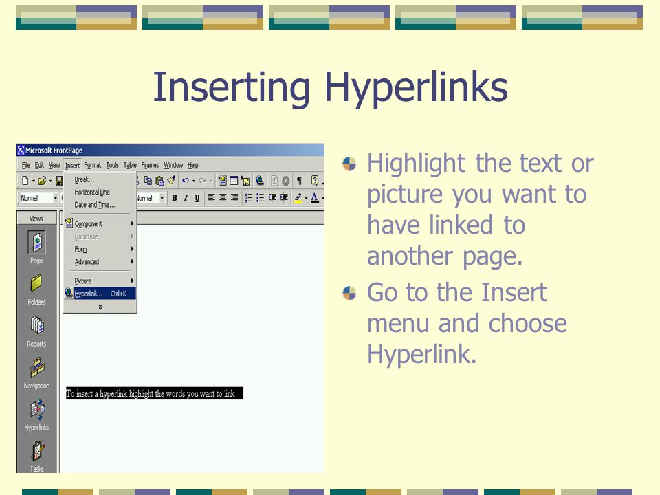 Inserting Hyperlinks Highlight the text or picture you want to have linked to another page.