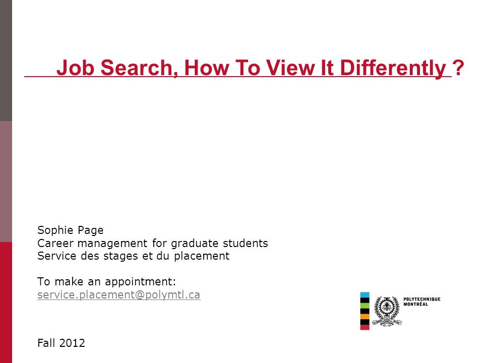 Sophie Page Career management for graduate students Service des stages et du placement To make an appointment: service.placement@polymtl.ca Job Search, How To View It Differently .