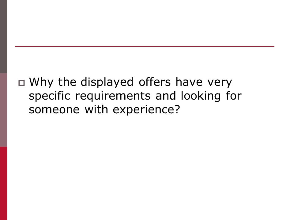  Why the displayed offers have very specific requirements and looking for someone with experience