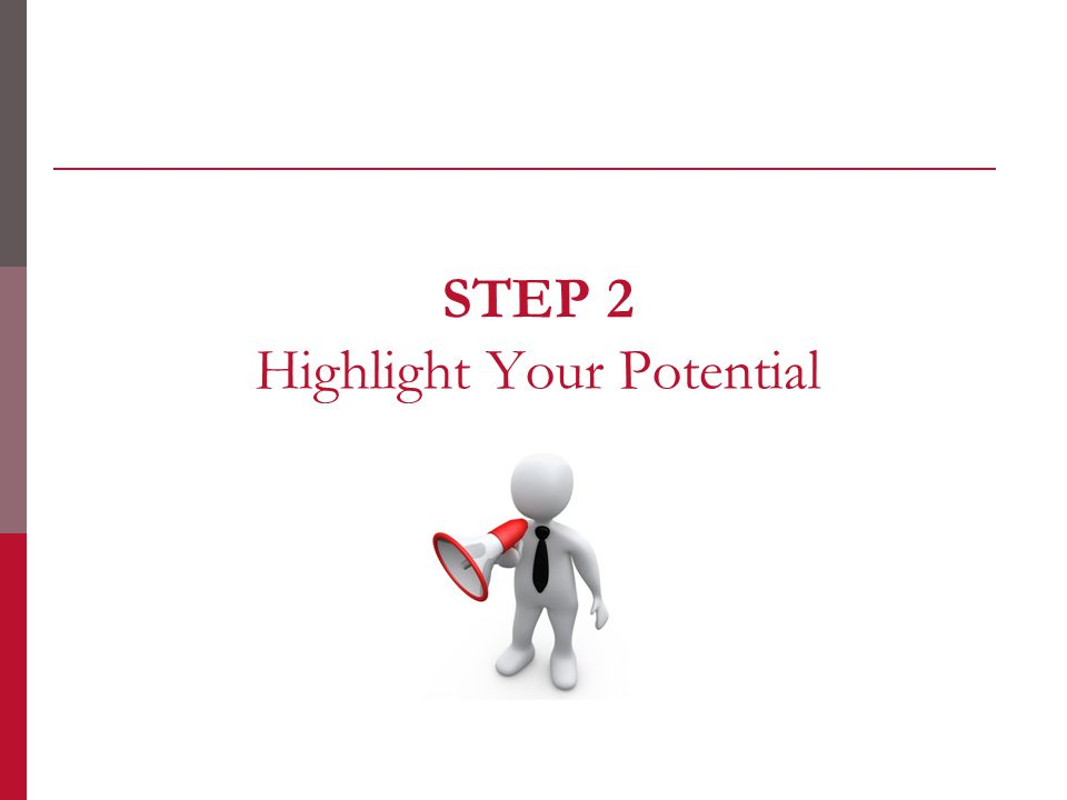 STEP 2 Highlight Your Potential
