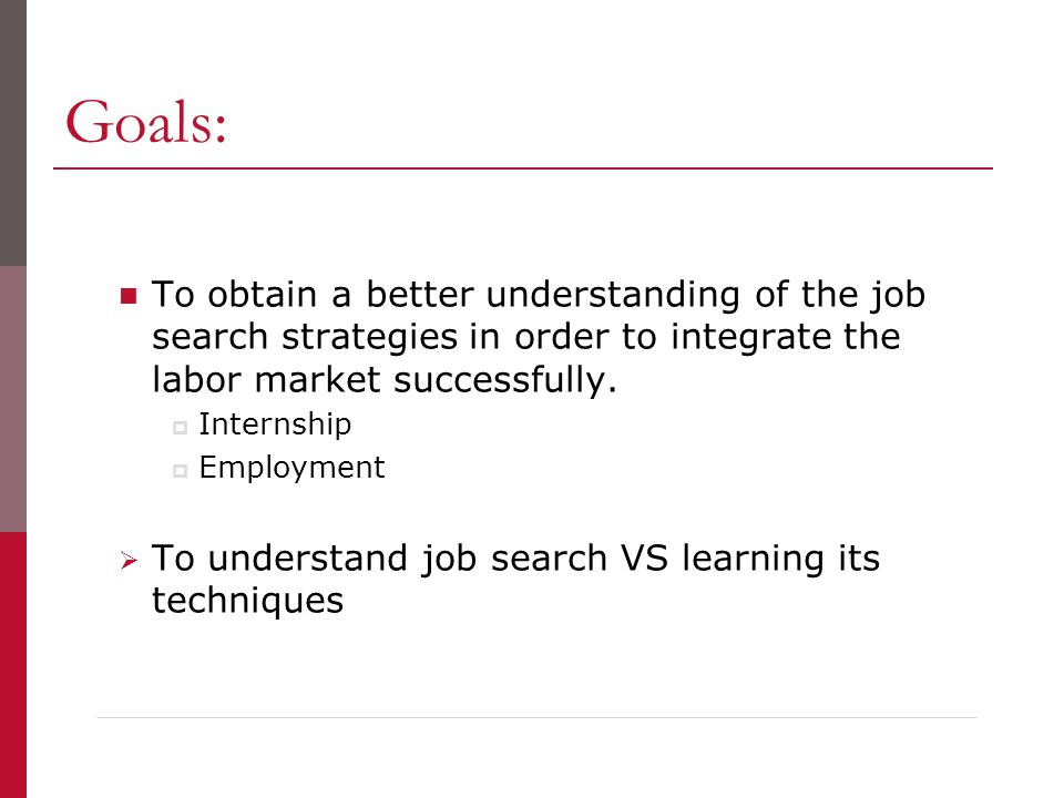 Goals: To obtain a better understanding of the job search strategies in order to integrate the labor market successfully.