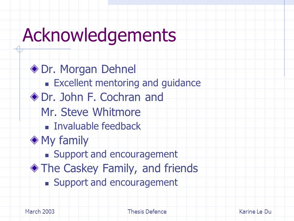 March 2003Thesis Defence Acknowledgements Dr. Morgan Dehnel Excellent mentoring and guidance Dr.