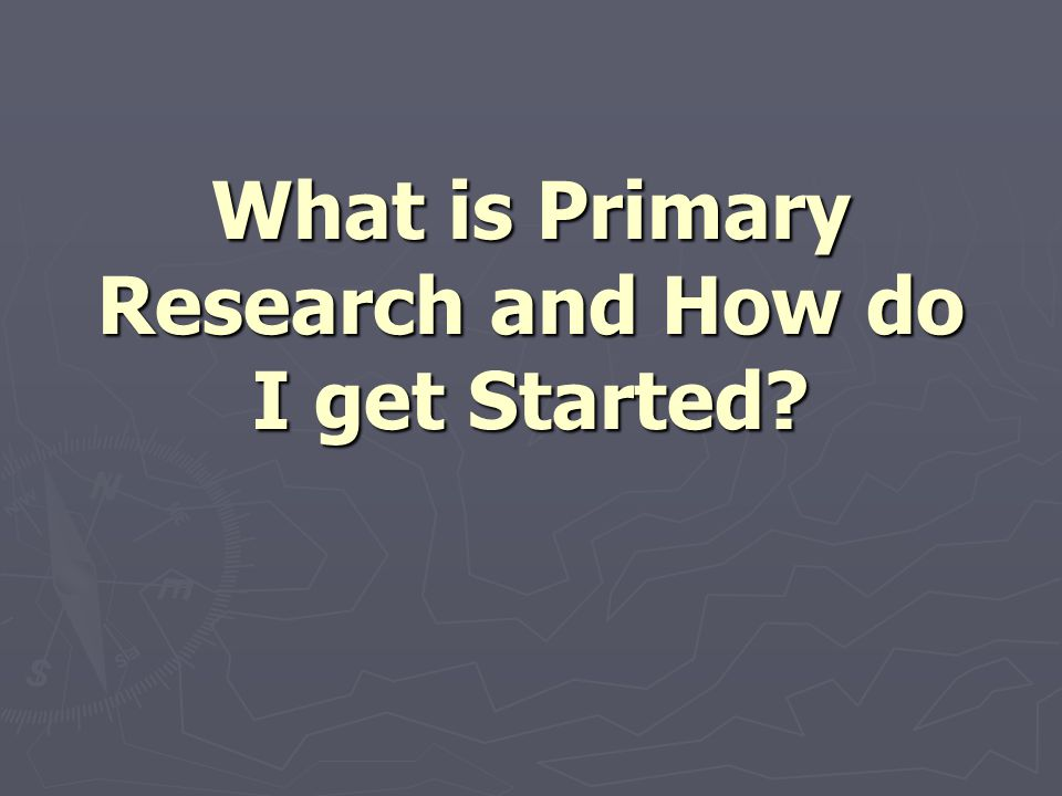 What is Primary Research and How do I get Started