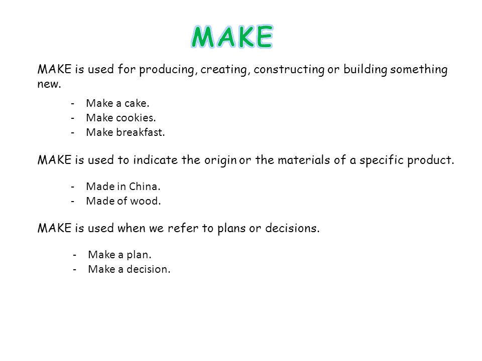 MAKE is used for producing, creating, constructing or building something new.