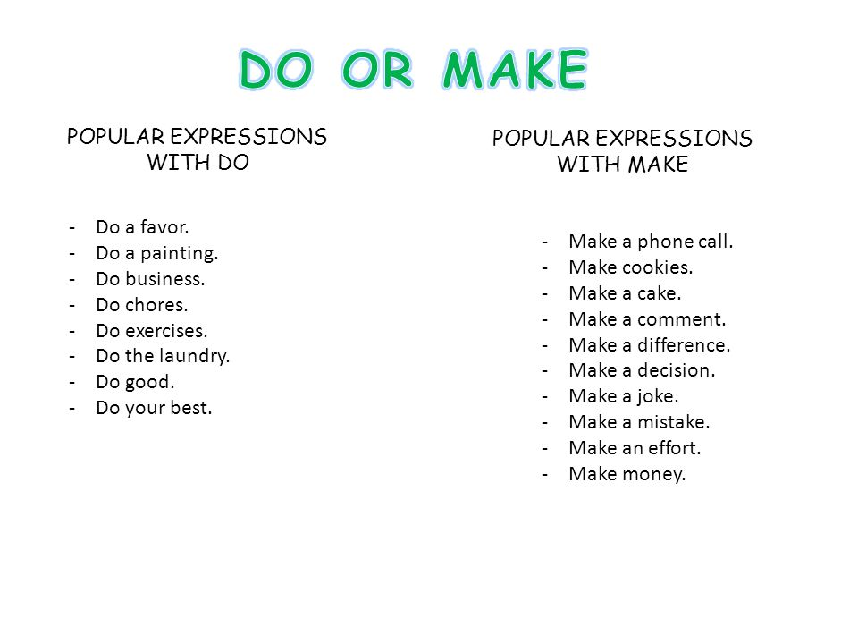 POPULAR EXPRESSIONS WITH DO -Do a favor. -Do a painting.