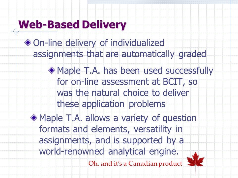 Web-Based Delivery On-line delivery of individualized assignments that are automatically graded Maple T.A.