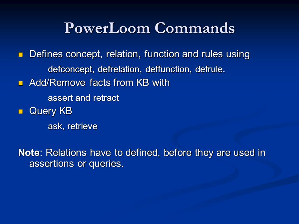 PowerLoom Commands Defines concept, relation, function and rules using Defines concept, relation, function and rules using defconcept, defrelation, deffunction, defrule.
