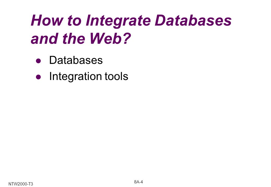 8A-4 NTW2000-T3 How to Integrate Databases and the Web Databases Integration tools