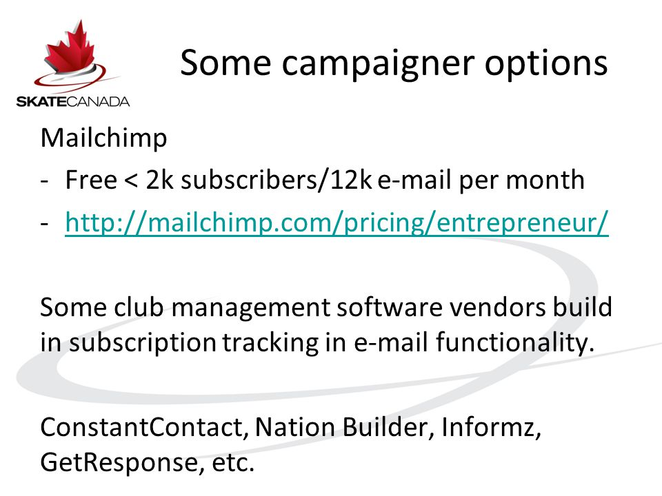 Some campaigner options Mailchimp -Free < 2k subscribers/12k e-mail per month -http://mailchimp.com/pricing/entrepreneur/http://mailchimp.com/pricing/entrepreneur/ Some club management software vendors build in subscription tracking in e-mail functionality.
