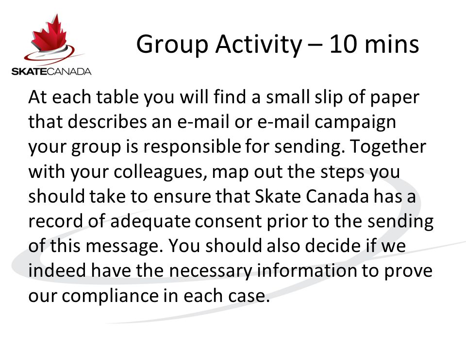 Group Activity – 10 mins At each table you will find a small slip of paper that describes an e-mail or e-mail campaign your group is responsible for sending.