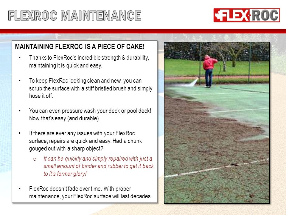 MAINTAINING FLEXROC IS A PIECE OF CAKE.