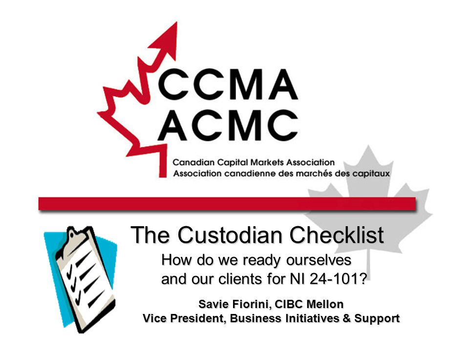 The Custodian Checklist How do we ready ourselves and our clients for NI 24-101.