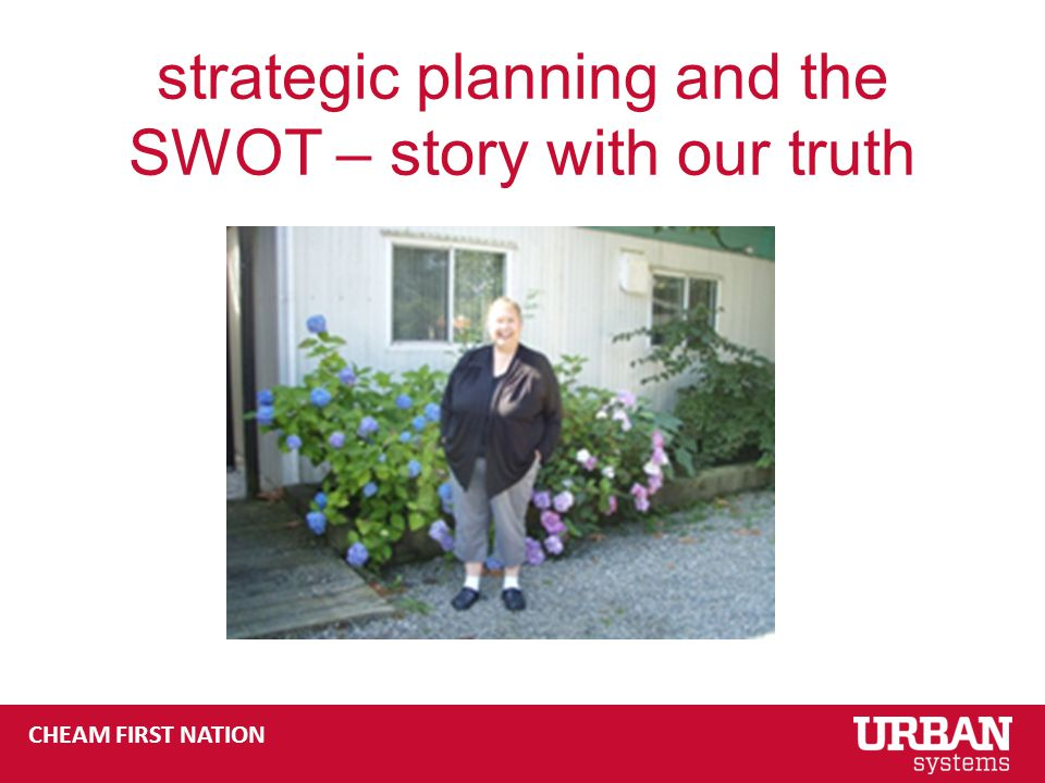 CHEAM FIRST NATION strategic planning and the SWOT – story with our truth