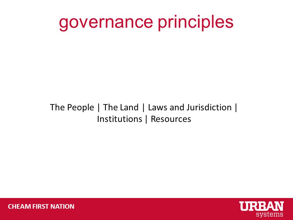 CHEAM FIRST NATION governance principles The People | The Land | Laws and Jurisdiction | Institutions | Resources
