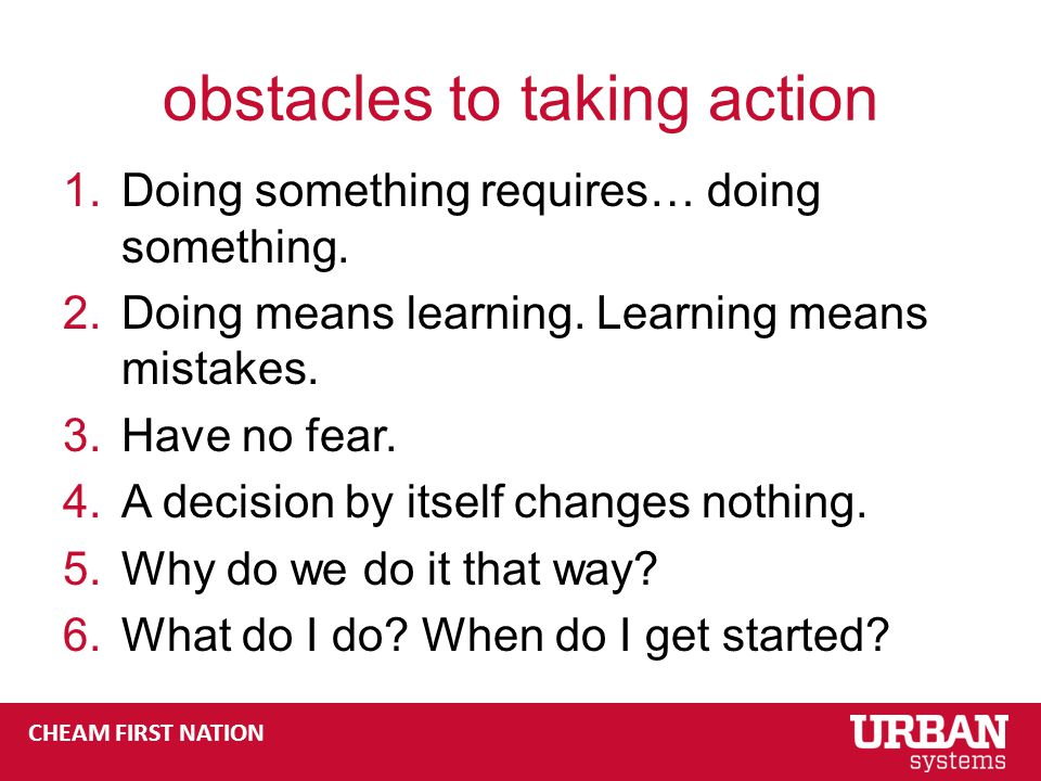 CHEAM FIRST NATION obstacles to taking action 1.Doing something requires… doing something.