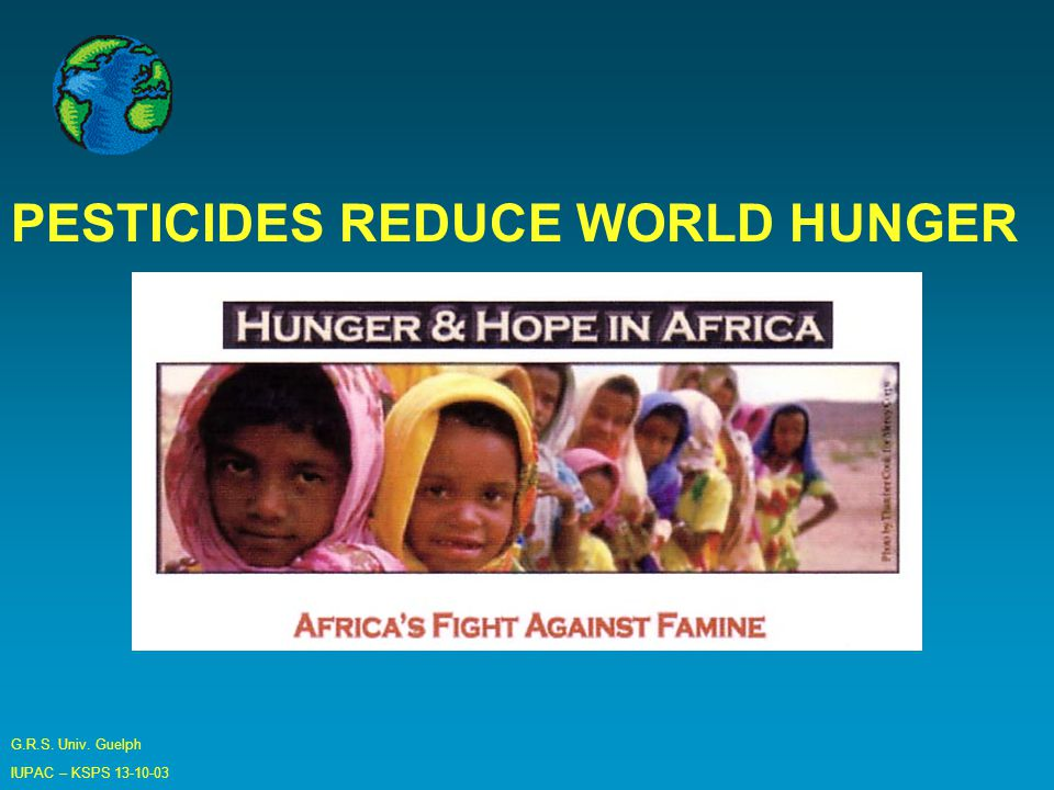 G.R.S. Univ. Guelph IUPAC – KSPS 13-10-03 PESTICIDES REDUCE WORLD HUNGER