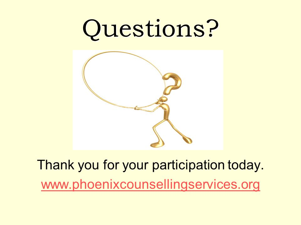 Questions Thank you for your participation today. www.phoenixcounsellingservices.org