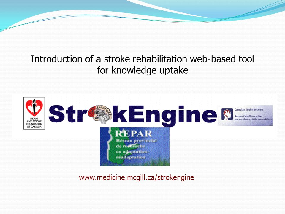 www.medicine.mcgill.ca/strokengine Introduction of a stroke rehabilitation web-based tool for knowledge uptake