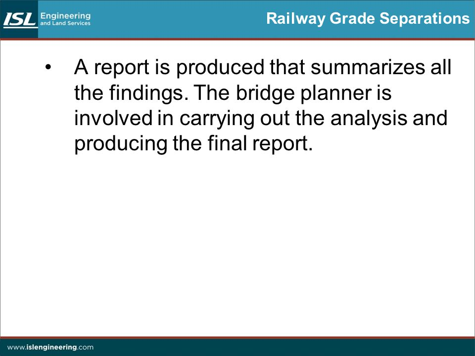 Railway Grade Separations A report is produced that summarizes all the findings.