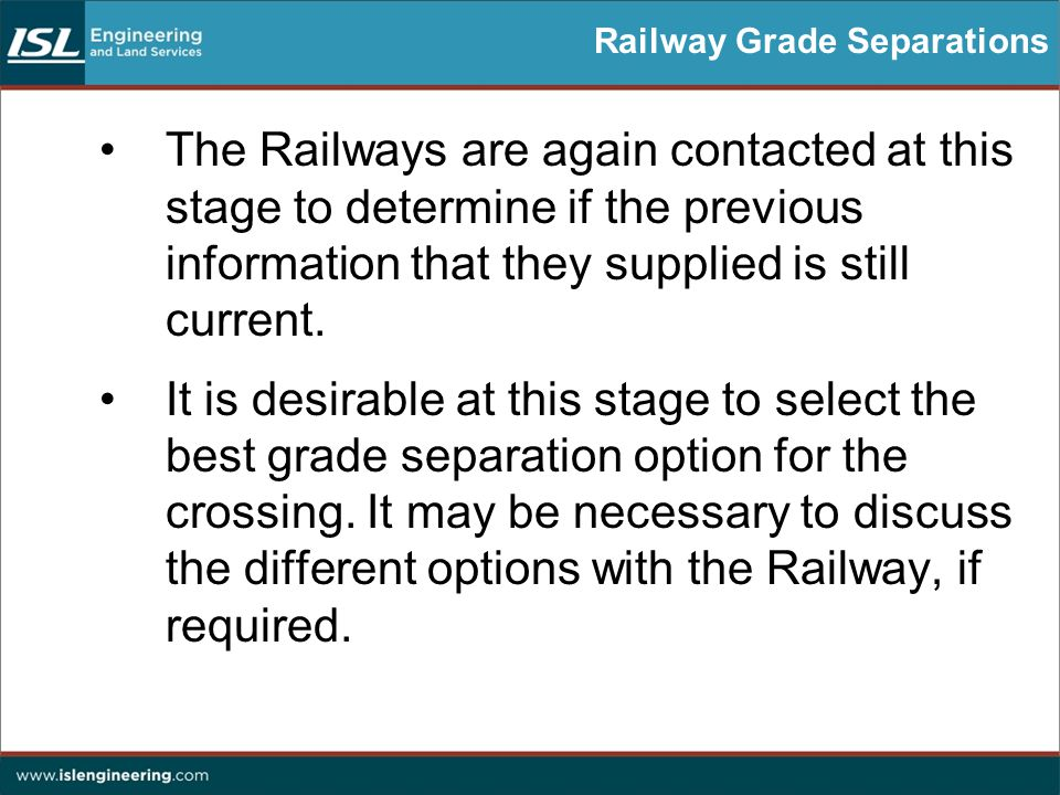 Railway Grade Separations The Railways are again contacted at this stage to determine if the previous information that they supplied is still current.