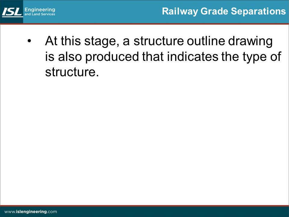 Railway Grade Separations At this stage, a structure outline drawing is also produced that indicates the type of structure.