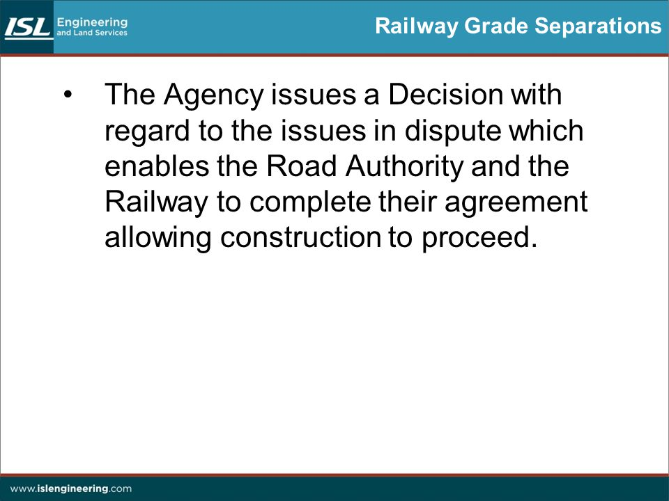 Railway Grade Separations The Agency issues a Decision with regard to the issues in dispute which enables the Road Authority and the Railway to complete their agreement allowing construction to proceed.