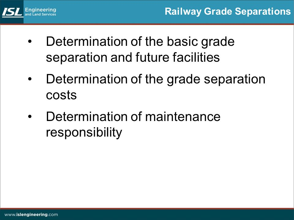 Railway Grade Separations Determination of the basic grade separation and future facilities Determination of the grade separation costs Determination of maintenance responsibility
