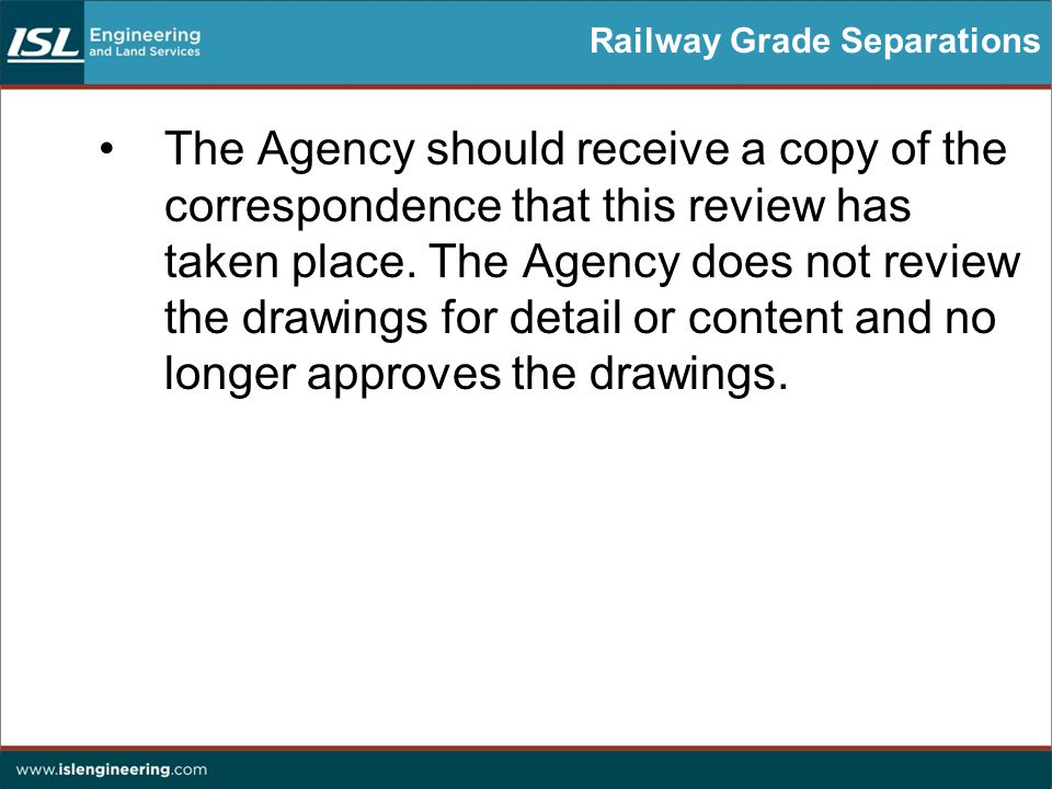 Railway Grade Separations The Agency should receive a copy of the correspondence that this review has taken place.