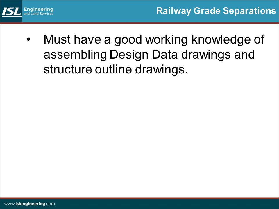 Railway Grade Separations Must have a good working knowledge of assembling Design Data drawings and structure outline drawings.