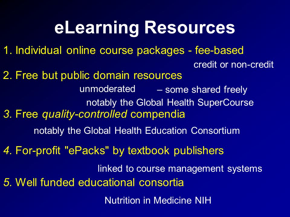 eLearning Resources 1. Individual online course packages - fee-based – some shared freely 2.