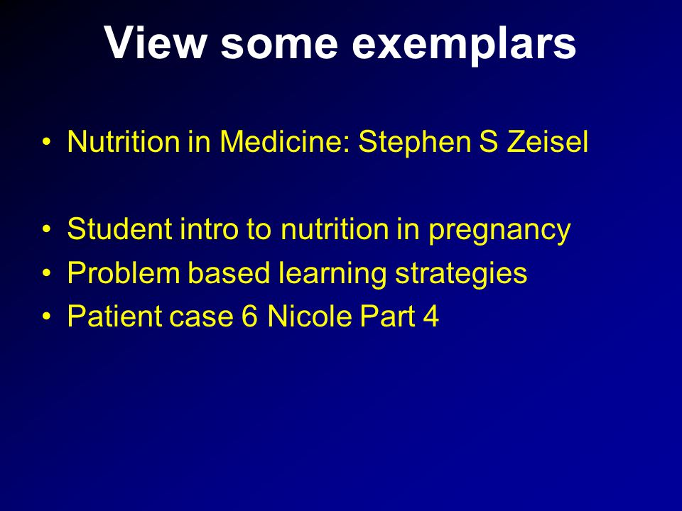 View some exemplars Nutrition in Medicine: Stephen S Zeisel Student intro to nutrition in pregnancy Problem based learning strategies Patient case 6 Nicole Part 4