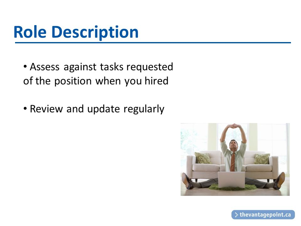 Role Description Assess against tasks requested of the position when you hired Review and update regularly