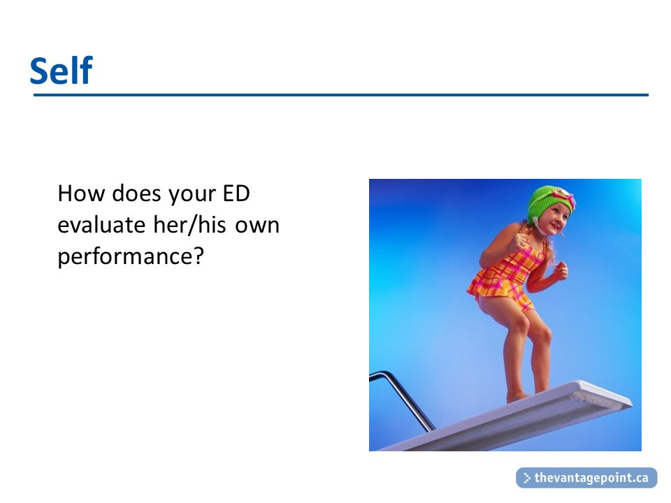 Self How does your ED evaluate her/his own performance